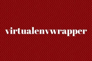 Python使用virtualenvwrapper创建虚拟环境
